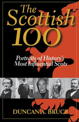 The Scottish 100: Portraits of History's Most Influential Scots - Bruce, Duncan A