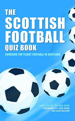 The Scottish Football Quiz Book - Ross, Graeme, and McLeish, Alex, and Wark, John