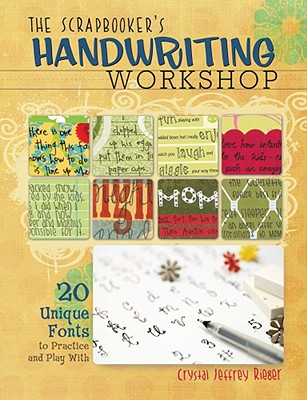 The Scrapbooker's Handwriting Workshop: 20 Unique Fonts to Practice and Play with - Rieger, Crystal Jeffrey