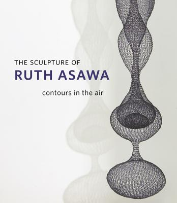 The Sculpture of Ruth Asawa: Contours in the Air - Cornell, Daniell (Editor), and Doman, Emily K (Contributions by), and Harris, Mary Emma (Contributions by)