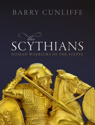The Scythians: Nomad Warriors of the Steppe - Cunliffe, Barry