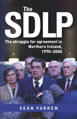 The SDLP: The Struggle for Agreement in Northern Ireland, 1970-2000 - Farren, Sean