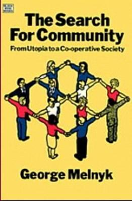The Search for Community: From Utopia to a Co-Operative Society - Melnyk, George