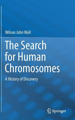 The Search for Human Chromosomes: A History of Discovery - Wall, Wilson John