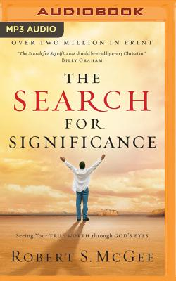 The Search for Significance: Seeing Your True Worth Through God's Eyes - McGee, Robert S, and Flynn, Mike (Read by)