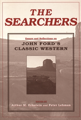 The Searchers: Essays and Reflections on John Ford's Classic Western - Eckstein, Arthur M. (Editor), and Lehman, Peter R. (Editor)