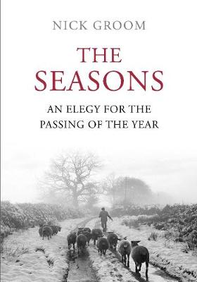 The Seasons: An Elegy for the Passing of the Year - Groom, Nick