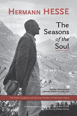 The Seasons of the Soul: The Poetic Guidance and Spiritual Wisdom of Herman Hesse - Hesse, Hermann, and Fischer, Ludwig Max (Translated by), and Harvey, Andrew (Foreword by)