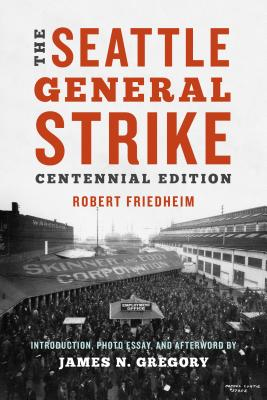 The Seattle General Strike - Friedheim, Robin, and Gregory, James N (Introduction by)