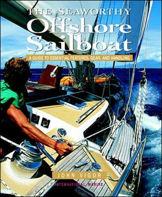 The Seaworthy Offshore Sailboat: A Guide to Essential Features, Gear and Handling - Vigor, John