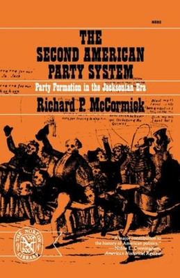 The Second American Party System: Party Formation in the Jacksonian Era - McCormick, Richard P.