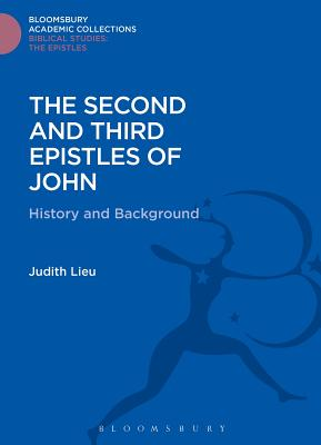 The Second and Third Epistles of John: History and Background - Lieu, Judith, Ms.