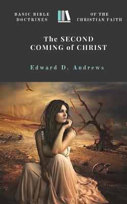 The Second Coming of Christ: Basic Bible Doctrines of the Christian Faith - Andrews, Edward D