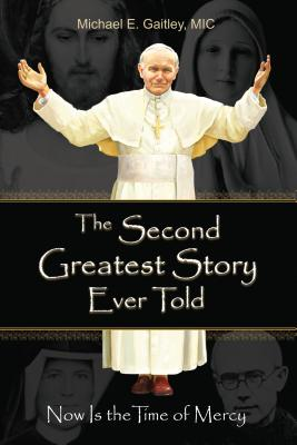 The Second Greatest Story Ever Told: Now Is the Time of Mercy - Michael, Gaitley E, and Gaitley, Michael E, Fr.