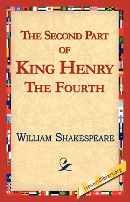 The Second Part of King Henry IV - Shakespeare, William, and 1stworld Library, Library (Editor)