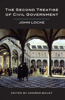 The Second Treatise of Civil Government - Locke, John, and Bailey, Andrew (Editor), and Brennan, Samantha (Editor)