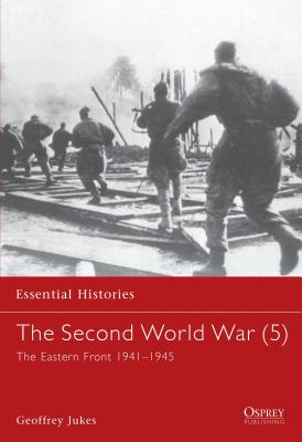 The Second World War (5): The Eastern Front 1941-1945 - Jukes, Geoffrey