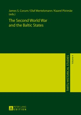 The Second World War and the Baltic States - Corum, James S. (Editor), and Mertelsmann, Olaf (Editor)