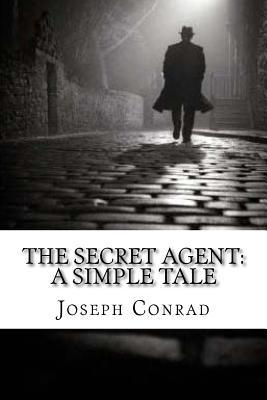 The Secret Agent: A Simple Tale - Conrad, Joseph