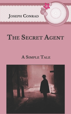 The Secret Agent: A Simple Tale - Conrad, Joseph