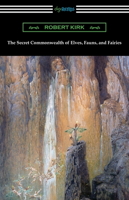 The Secret Commonwealth of Elves, Fauns, and Fairies - Kirk, Robert, and Lang, Andrew (Introduction by)