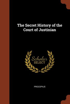 The Secret History of the Court of Justinian - Procopius