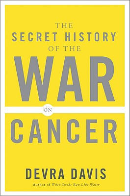 The Secret History of the War on Cancer - Davis, Devra
