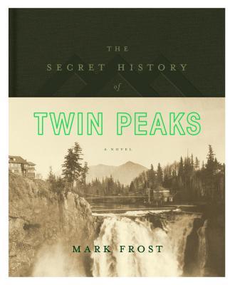 The Secret History of Twin Peaks - Frost, Mark