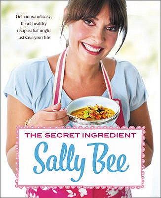 The Secret Ingredient: Delicious,Easy Recipes Which Might Just Save Your Life - Bee, Sally