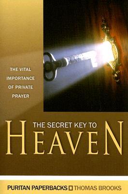 The Secret Key to Heaven: The Vital Importance of Private Prayer - Brooks, Thomas