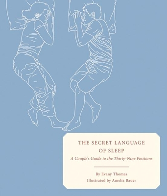 The Secret Language of Sleep: A Couple's Guide to the Thirty-Nine Positions - Thomas, Evany
