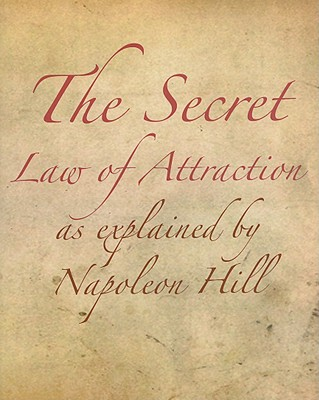 The Secret Law of Attraction as Explained by Napoleon Hill - Hill, Napoleon