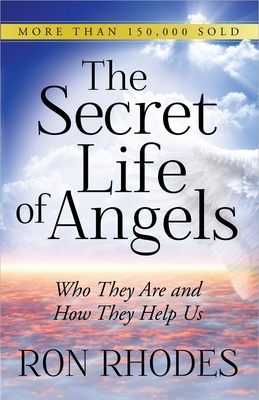 The Secret Life of Angels: Who They Are and How They Help Us - Rhodes, Ron, Dr.