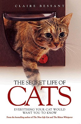 The Secret Life of Cats: Everything Your Cat Would Want You to Know - Bessant, Claire