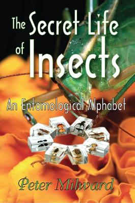 The Secret Life of Insects: An Entomological Alphabet - Milward, Peter
