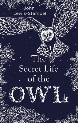 The Secret Life of the Owl - Lewis-Stempel, John