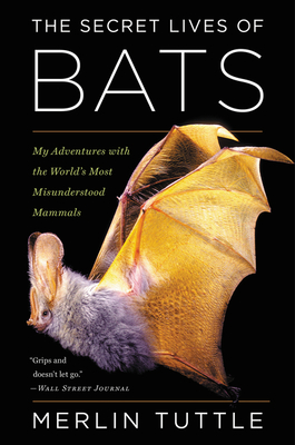 The Secret Lives of Bats: My Adventures with the World's Most Misunderstood Mammals - Tuttle, Merlin