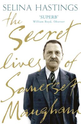 The Secret Lives of Somerset Maugham - Hastings, Selina