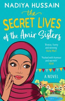 The Secret Lives of the Amir Sisters - Hussain, Nadiya