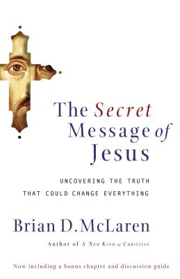The Secret Message of Jesus: Uncovering the Truth That Could Change Everything - McLaren, Brian D