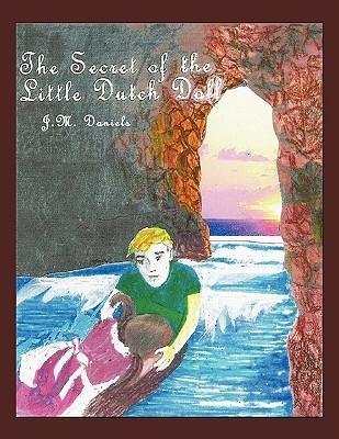 The Secret of the Little Dutch Doll - Daniels, J M