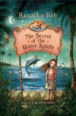 The Secret of the Water Knight - Reh, Rusalka, and Derbyshire, Katy (Translated by)