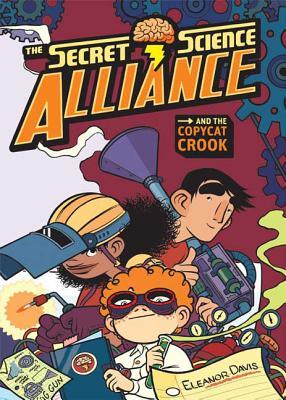 The Secret Science Alliance and the Copycat Crook - Davis, Eleanor