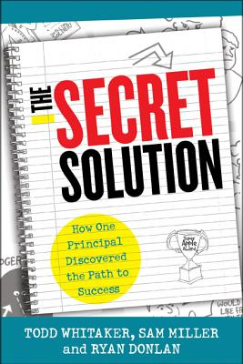 The Secret Solution: How One Principal Discovered the Path to Success - Whitaker, Todd