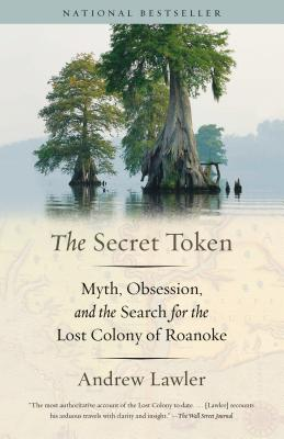 The Secret Token: Myth, Obsession, and the Search for the Lost Colony of Roanoke - Lawler, Andrew