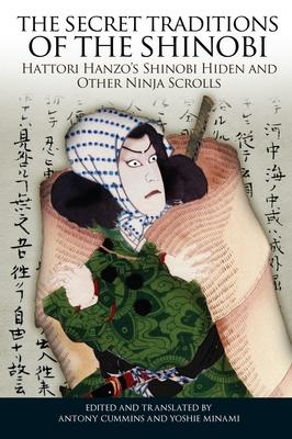 The Secret Traditions of the Shinobi: Hattori Hanzo's Shinobi Hiden and Other Ninja Scrolls - Cummins, Antony (Translated by), and Minami, Yoshie (Editor)