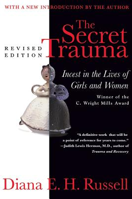 The Secret Trauma: Incest in the Lives of Girls and Women, Revised Edition - Russell, Diana E H, Dr., and Russell, Daina E