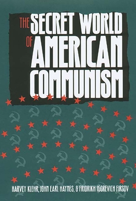 The Secret World of American Communism - Klehr, Harvey, Mr., and Haynes, John Earl, Mr., and Firsov, Fridrikh Igorevich, Professor