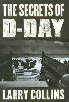 The Secrets of D-Day: A Masterful History of One of the Most Important Days of the 20th Century - Collins, Larry