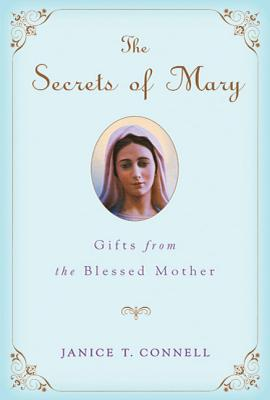 The Secrets of Mary: Gifts from the Blessed Mother - Connell, Janice T